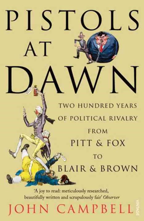 Pistols at DawnTwo Hundred Years of Political Rivalry from Pitt and Fox