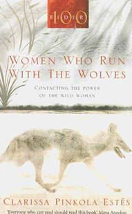 Women Who Run With The Wolves by Clarissa Pinkola Estes (9781846041099) - PaperBack - Family & Relationships