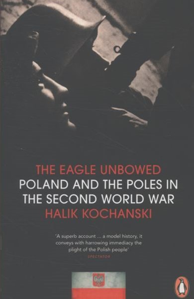 Eagle Unbowed: Poland And The Poles In The Second World War,The