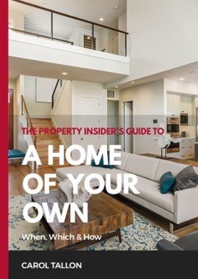 The Property Insider's Guide to A Home of Your Own