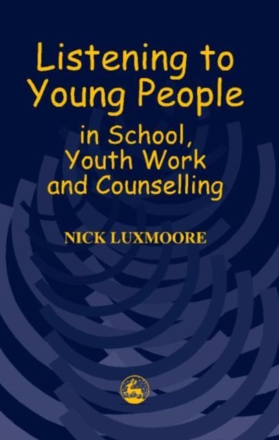 Listening to Young People in School, Youth Work and Counselling