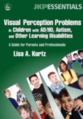 Visual Perception Problems in Children with AD/HD, Autism, and Other Learning Disabilities