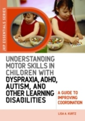 Understanding Motor Skills in Children with Dyspraxia, ADHD, Autism, and Other Learning Disabilitie