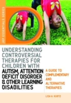 Understanding Controversial Therapies for Children with Autism, Attention Deficit Disorder, and Oth