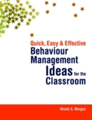 Quick, Easy and Effective Behaviour Management Ideas for the Classroom