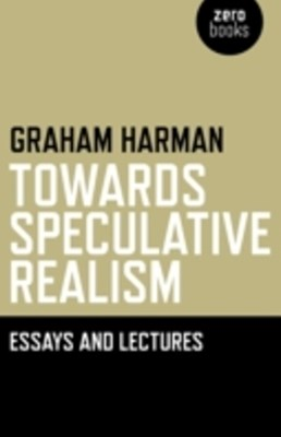 Towards Speculative Realism: Essays &