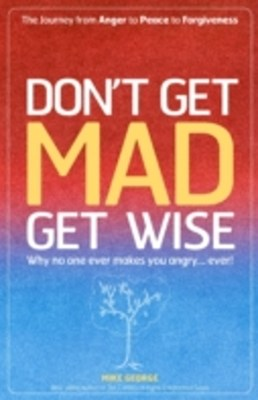 Dont Get Mad Get Wise: Why No One Ever M