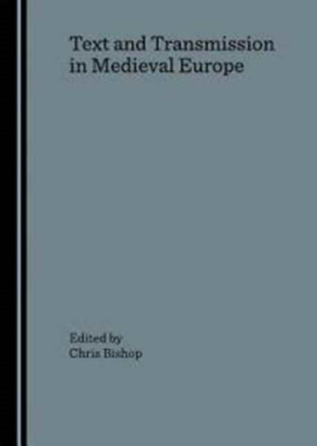 Text and Transmission in Medieval Europe