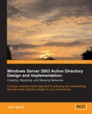 Windows Server 2003 Active Directory Design and Implementation: Creating, Migrating, and Merging Ne