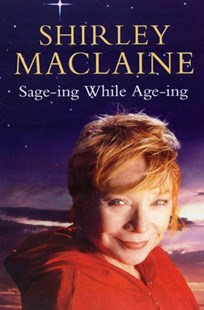 Sage-ing While Age-ing by Shirley MacLaine (9781847392046) - PaperBack - Biographies Entertainment