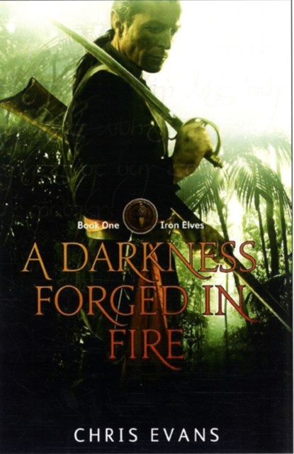 A Darkness Forged in Fire  Iron Elves Book 1
