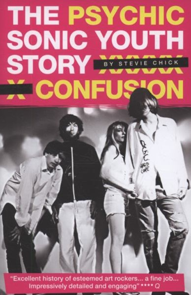 Psychic Confusion: The Story of &quote;Sonic Youth&quote;