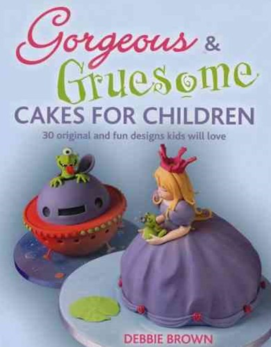 Gorgeous and Gruesome Cakes for Children