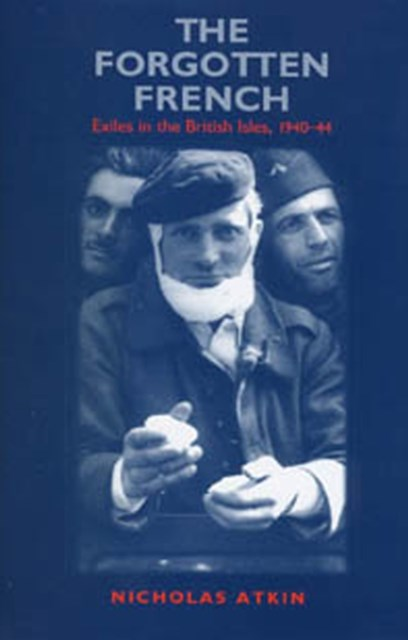 Forgotten French: Exiles in the British Isles, 1940-44