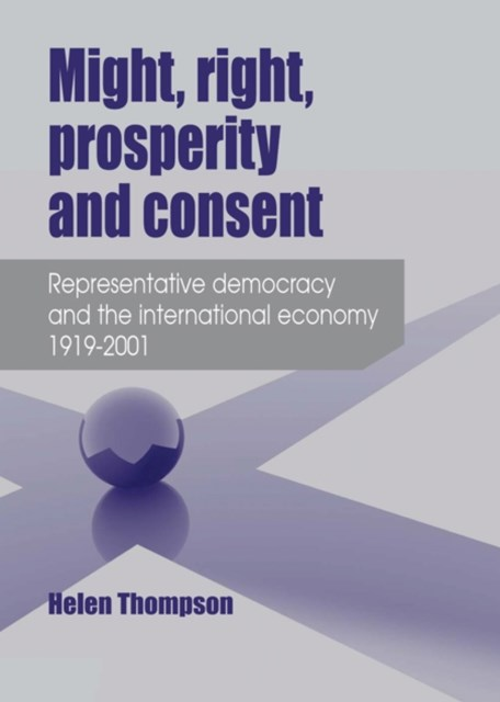Might, right, prosperity and consent: Representative democracy and the international economy 1919-2001