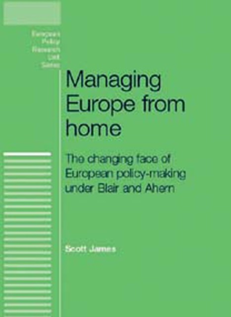 Managing Europe from Home: The Changing Face of European Policy-making Under Blair and Ahern