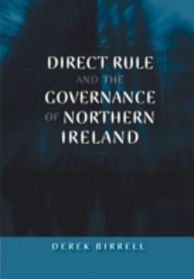 Direct Rule and the Governance of Northern Ireland
