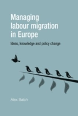 (ebook) Managing Labour Migration in Europe: Ideas, Knowledge and Policy Change