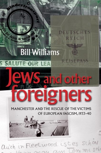 Jews and other foreigners: Manchester and the rescue of the victims of European Fascism, 1933-40