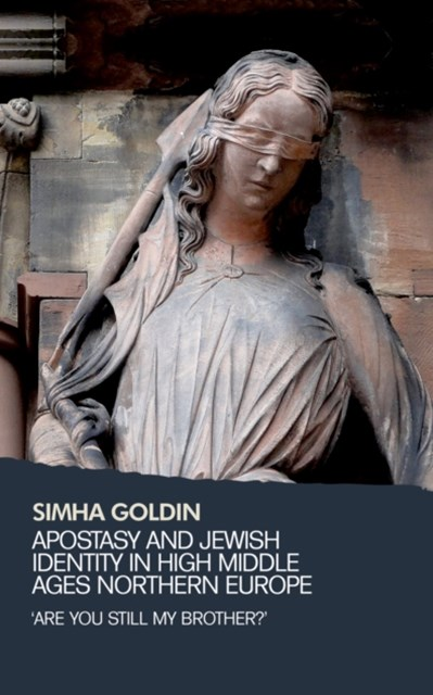 (ebook) Apostasy and Jewish identity in high Middle Ages Northern Europe: 'Are you still my brother?'