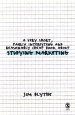 Very Short, Fairly Interesting and Reasonably Cheap Book about Studying Marketing