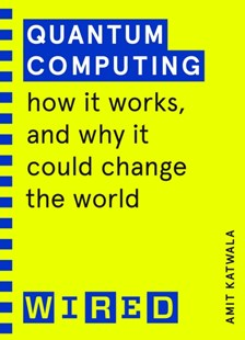 Quantum Computing (WIRED guides) by Amit Katwala, WIRED (9781847943262) - PaperBack - Business & Finance Organisation & Operations
