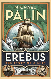 Erebus: The Story of a Ship by Michael Palin (9781847948137) - PaperBack - Science & Technology Environment