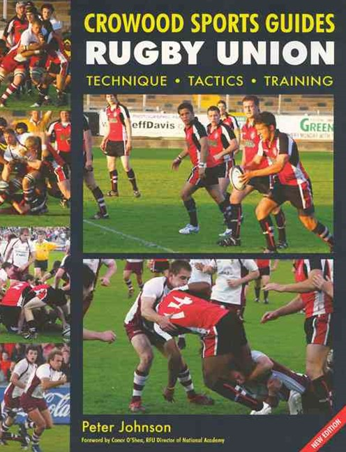 Rugby Union: Technique. Tactics. Training: Crowood Sports Guide