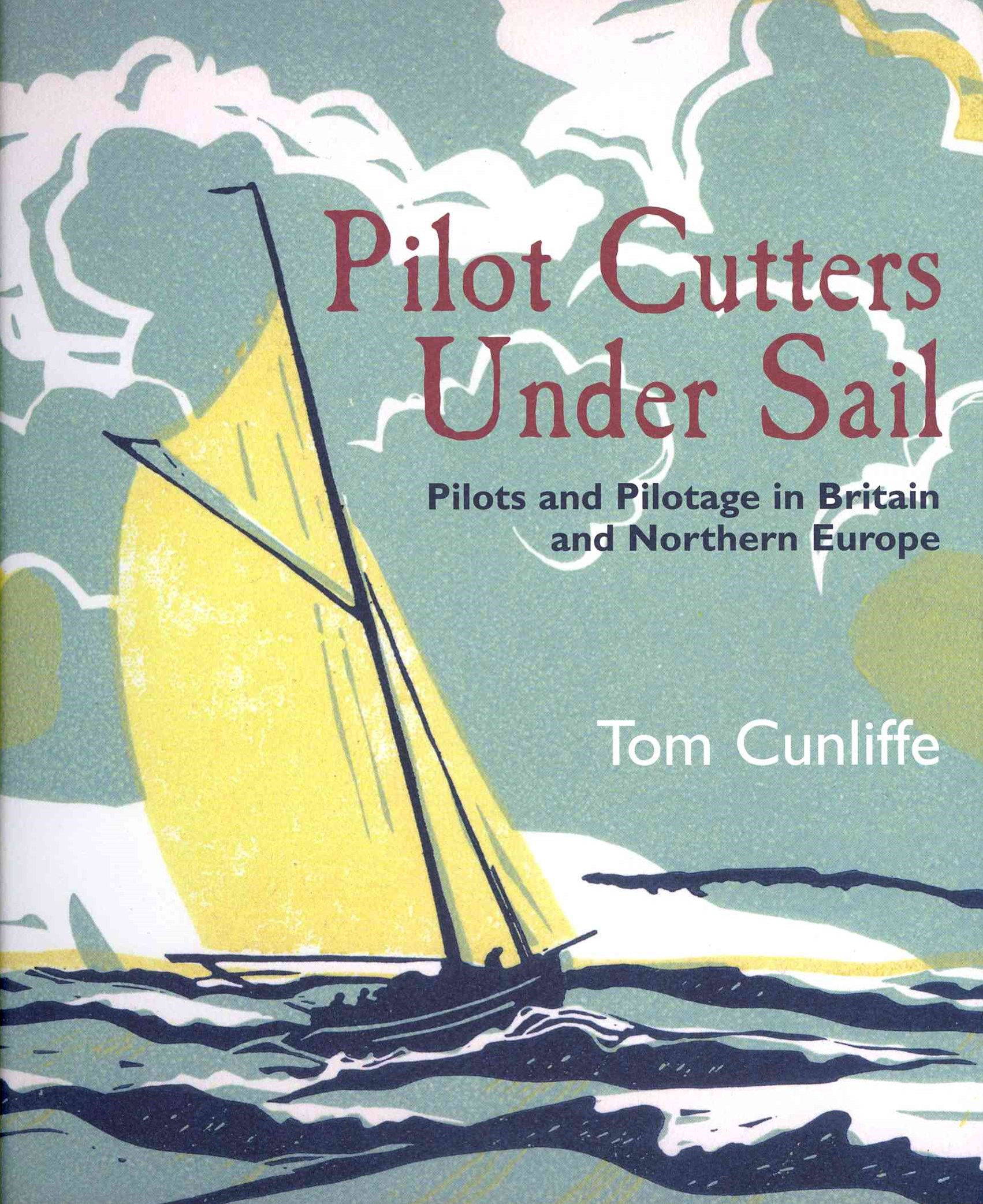 Pilot Cutters Under Sail: Pilots and Pilotage in Britain and Northern Europe