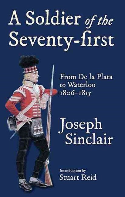 Soldier of the Seventy-first: from De La Plata to Waterloo 1806-1815
