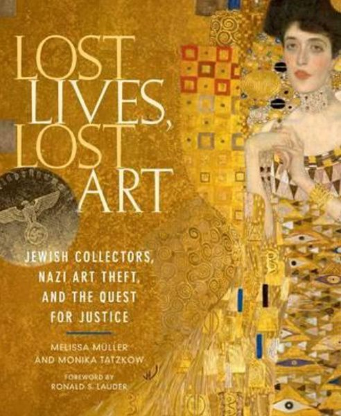 Lost Lives, Lost Art: Jewish Collectors, Nazi Art Theft and the Quest for Justice