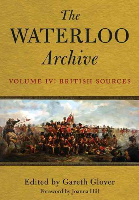 Waterloo Archive Volume IV:  The British Sources