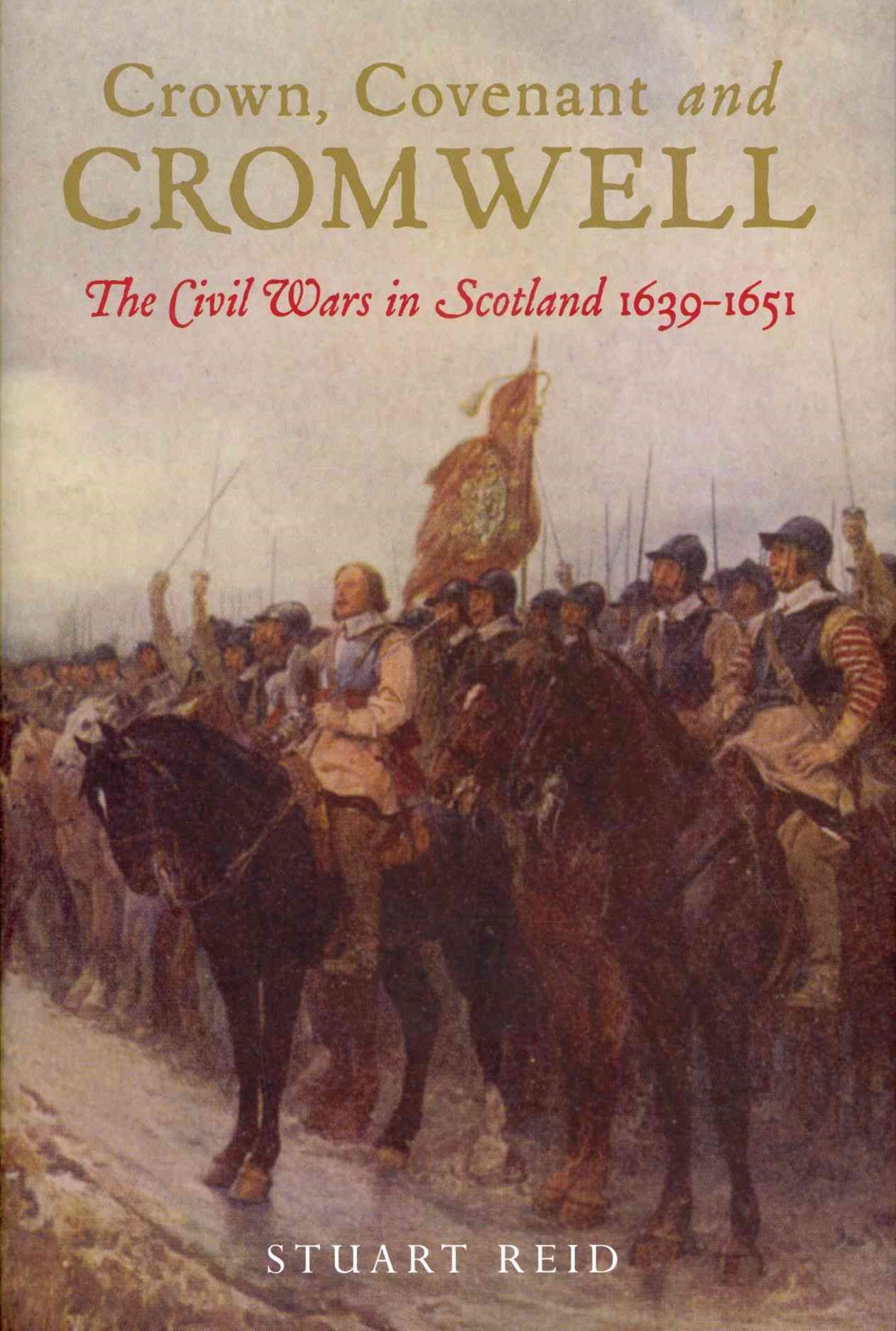 Crown Covenant and Cromwell: The Civil Wars in Scotland 1639-1651