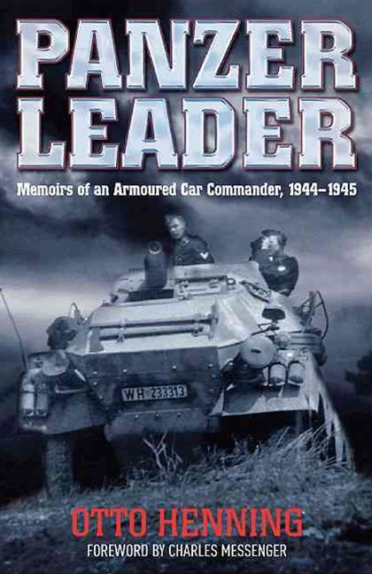 Panzer Leader: Memoirs of an Armoured Car Commander, 1944 - 1945
