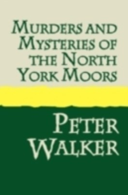 Murders & Mysteries of the North York Moors