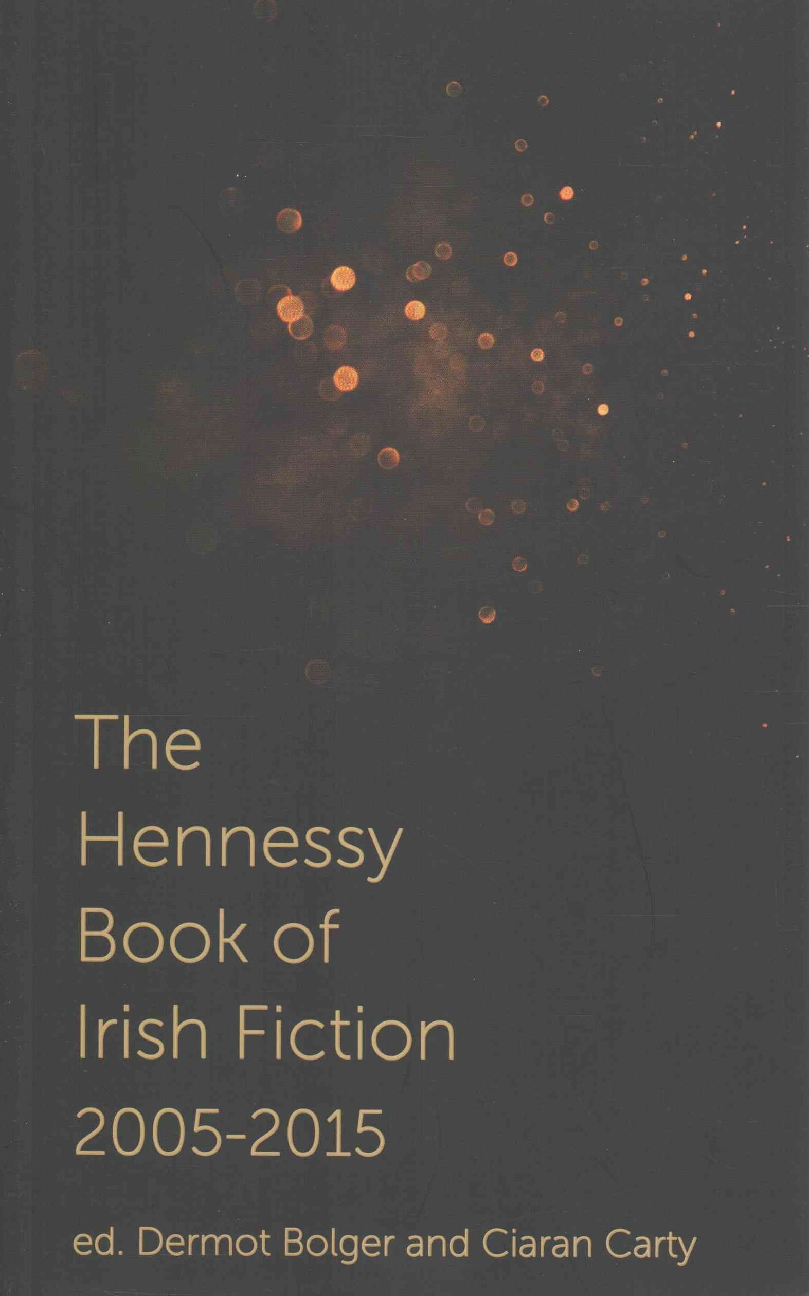 The Hennessy Book of Irish Fiction, 2005-2015
