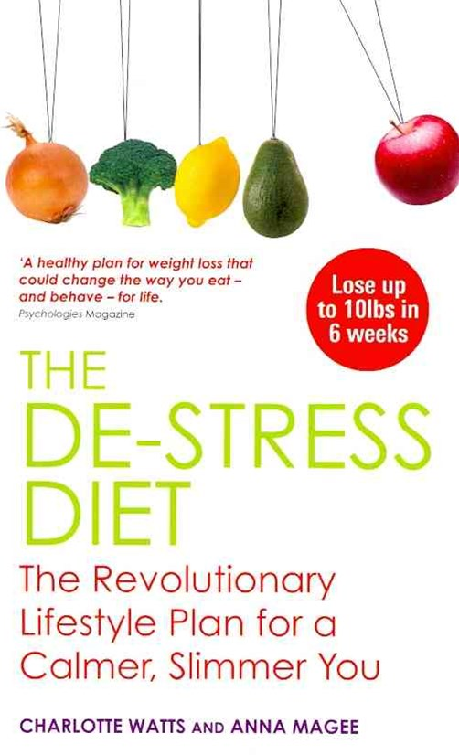 The De-Stress Diet: The Revolutionary Lifestyle for a Calmer, Slimmer You