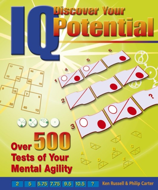 Discover Your IQ Potential: Over 500 Tests of Your Mental Agility