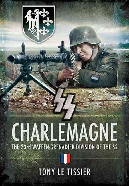 SS Charlemagne: the 33rd Waffen-grenadier Division of the Ss