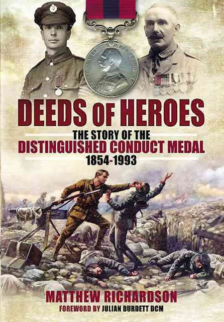 Deeds of Heroes: The Story of the Distinguished Conduct Medal 1854-1993