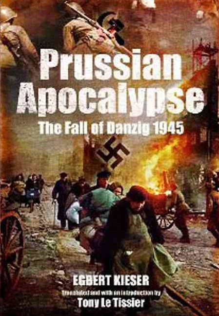 Prussian Apocalypse: The Fall of Danzig 1945