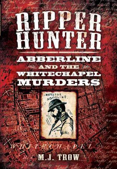 Ripper Hunter: Abberline and the Whitechapel Murders