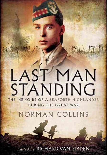 Last Man Standing: The Memoirs, Letters and Photographs of a Teenage Officer