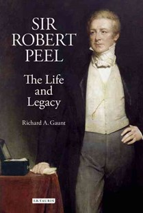 Sir Robert Peel by Dr. Richard A. Gaunt (9781848850354) - HardCover - Biographies General Biographies