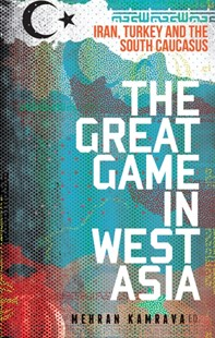 Great Game in West Asia by Mehran Kamrava (9781849047067) - PaperBack - Politics Political Issues