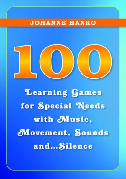 100 Learning Games for Special Needs with Music, Movement, Sounds And... Silence