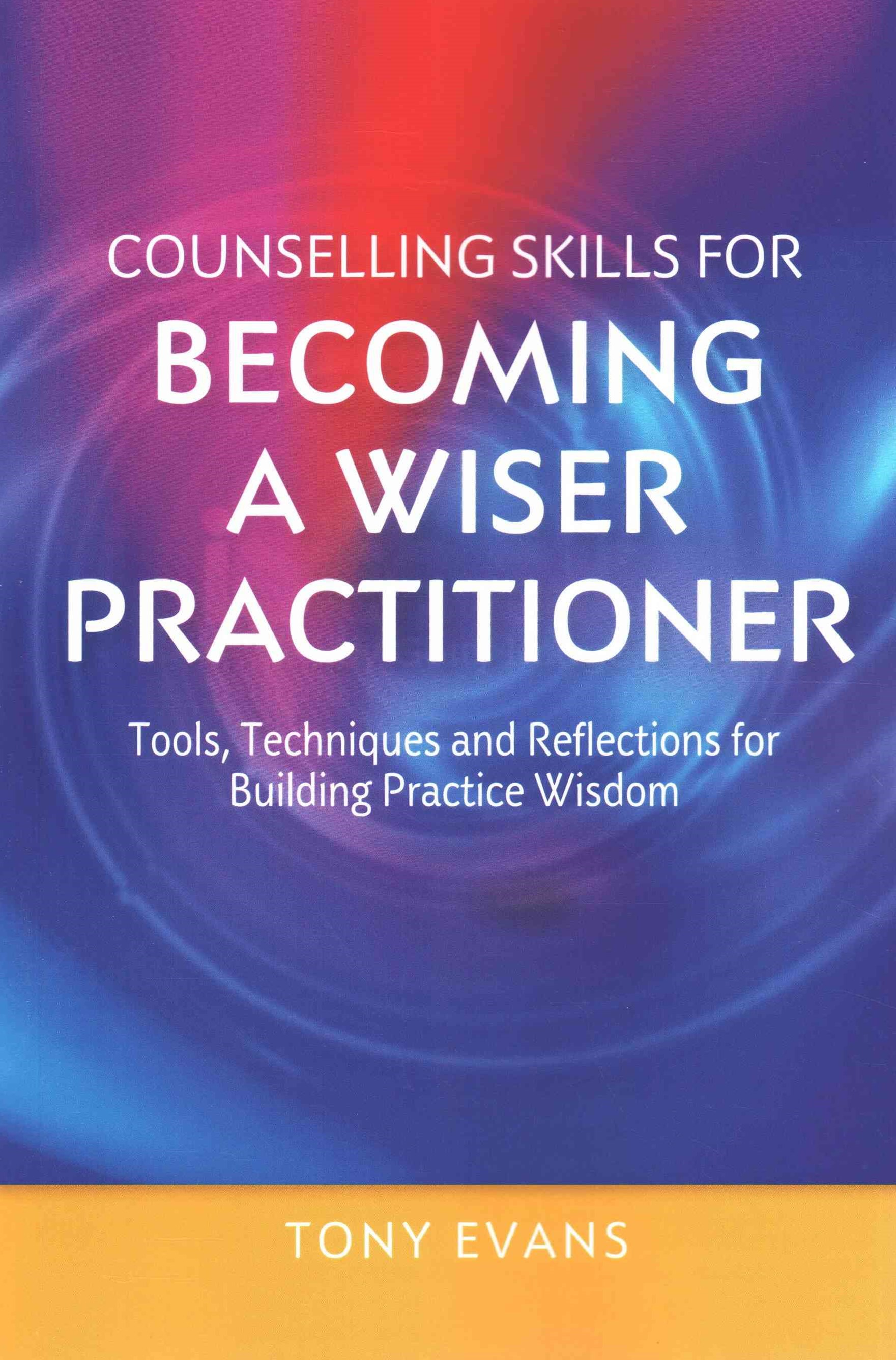 Counselling Skills for Becoming a Wiser Practitioner