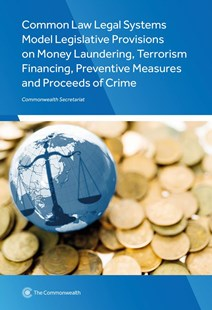 Common Law Legal Systems Model Legislative Provisions on Money Laundering, Terrorism Financing, Preventive Measures and Proceeds of Crime by Commonwealth Secretariat (9781849291507) - PaperBack - Business & Finance Ecommerce