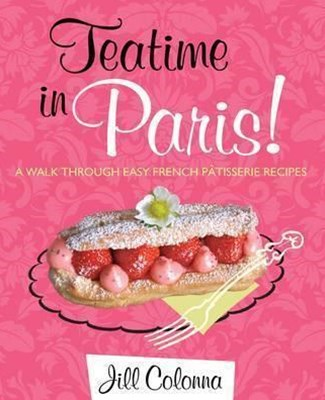 Teatime in Paris! A Walk Through Easy French Patisserie Recipes