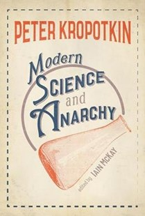 Modern Science and Anarchy by Peter Kropotkin, Iain Mckay (9781849352741) - PaperBack - Philosophy Modern